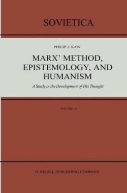 Marx' Method, Epistemology, and Humanism A Study in the Development of His Thought
