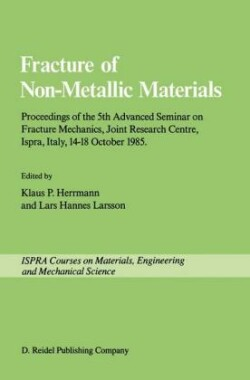 Fracture of Non-Metallic Materials Proceeding of the 5th Advanced Seminar on Fracture Mechanics, Joint Research Centre, Ispra, Italy, 14-18 October 1985 on collaboration with the European Group on Fracture