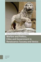 Warfare and Politics, Cities and Government in Renaissance Tuscany and Venice