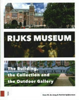 Rijksmuseum The Building, the Collection and the Outdoor Gallery