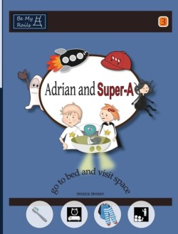 Adrian and Super-A Go to Bed and Visit Space Life Skills for Children with Autism & ADHD