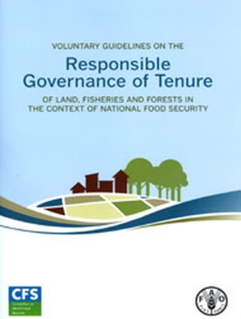 Voluntary Guidelines on the Responsible Governance of Tenure of Land, Fisheries and Forests in the Context of National Food Security