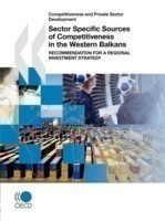 Competitiveness and Private Sector Development Sector Specific Sources of Competitiveness in the Western Balkans