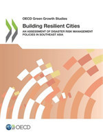 OECD Green Growth Studies Building Resilient Cities An Assessment of Disaster Risk Management Policies in Southeast Asia