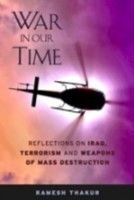 War in Our Time Reflections on Iraq, Terrorism, and Weapons of Mass Destruction