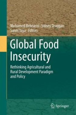 Global Food Insecurity Rethinking Agricultural and Rural Development Paradigm and Policy