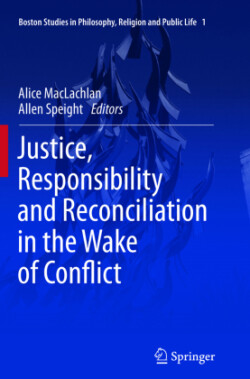 Justice, Responsibility and Reconciliation in the Wake of Conflict
