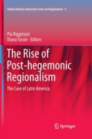 The Rise of Post-Hegemonic Regionalism The Case of Latin America