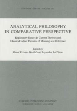 Analytical Philosophy in Comparative Perspective Exploratory Essays in Current Theories and Classical Indian Theories of Meaning and Reference