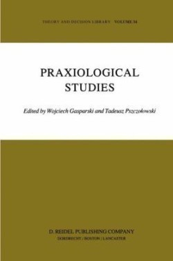 Praxiological Studies Polish Contributions to the Science of Efficient Action