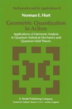 Geometric Quantization in Action Applications of Harmonic Analysis in Quantum Statistical Mechanics and Quantum Field Theory