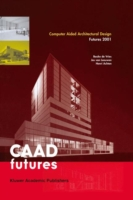Computer Aided Architectural Design Futures 2001, 2 Vols. Proceedings of the Ninth International Conference Held at the Eindhoven UIniversity of Technology, Eindhoven, the Netherlands, on July 8-11, 2011
