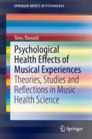 Psychological Health Effects of Musical Experiences Theories, Studies and Reflections in Music Health Science