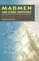 Madmen and Other Survivors - Reading Lu Xun's Fiction