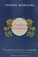 Fearless Simplicity The Dzogchen Way of Living Freely in a Complex World