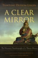A Clear Mirror The Visionary Autobiography of a Tibetan Master