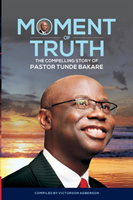 Moment of Truth. the Compelling Story of Pastor Tunde Bakare