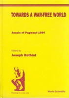 Towards A War-free World: Annals Of Pugwash 1994