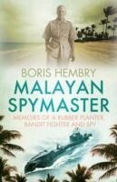 Malayan Spymaster Memoirs of a Rubber Planter, Bandit Fighter and Spy