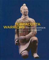 Terracotta Warriors The First Emperor and His Legacy