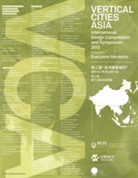 Vertical Cities Asia: International Design Competition and Symposium 2013 Volume 3 - Everyone Harvests