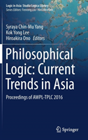 Philosophical Logic: Current Trends in Asia Proceedings of AWPL-TPLC 2016