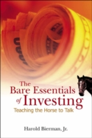 Bare Essentials Of Investing, The: Teaching The Horse To Talk