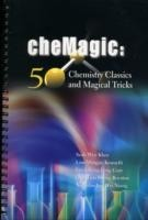 Chemagic: 50 Chemistry Classics And Magical Tricks