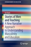 Stories of Men and Teaching A New Narrative Approach to Understanding Masculinity and Education