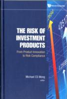 Risk Of Investment Products, The: From Product Innovation To Risk Compliance