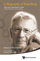Biography Of Paul Berg, A: The Recombinant Dna Controversy Revisited