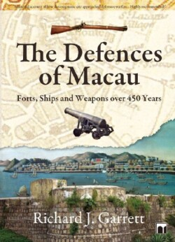 Defences of Macau - Forts, Ships, and Weapons Over 450 Years