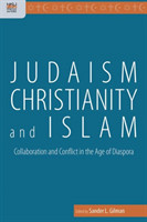 Judaism, Christianity, and Islam - Collaboration and Conflict in the Age of Diaspora