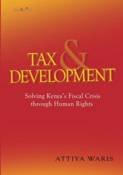 Tax and Development: Solving Kenya?s Fiscal Crisis Through Human Rights