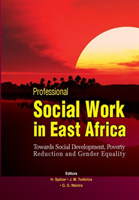 Professional Social Work in East Africa. Towards Social Development, Poverty Reduction and Gender Equality