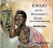 Kwajo and the Brassman's Secret A Tale of Old Ashanti Wisdom and Gold